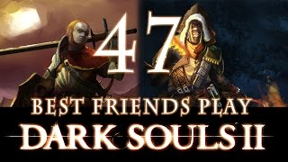 Best Friends Play Dark Souls 2 (Part 47)