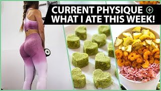 Current Physique + Full Body Workout | What I Eat In A Week