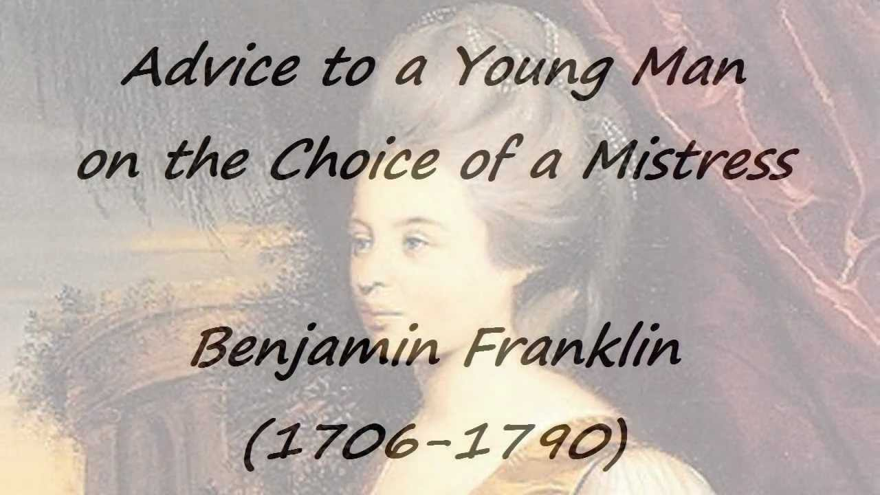 advice to a young man on the choice of a mistress by benjamin advice to a young man on the choice of a mistress by benjamin franklin by tom o bedlam