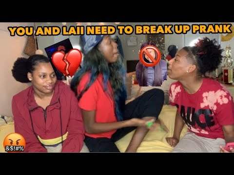 YOU and LAII NEED TO BREAK UP PRANK ON THEREALD1.NAYAH AND P
