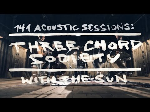 Three Chord Society - With The Sun - 141Acoustic Session (Official Video)