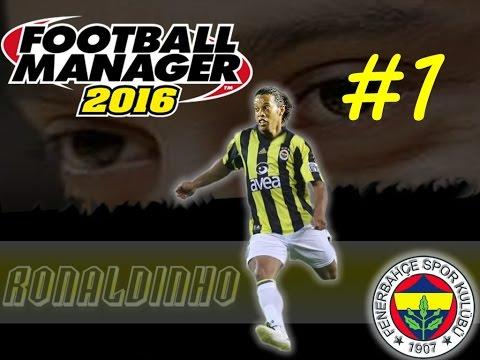 [Bölüm 1] Ronaldinho Fenerbahçe'de ! | FM 2016 | Kariyer