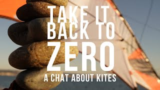 Take it Back to Zero.... a Heartfelt Chat about Kites