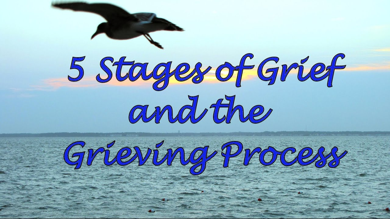 5 stages of grief and the grieving process youtube