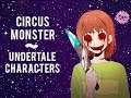 Undertale characters~Circus Monster