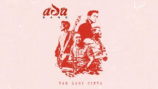 ADA Band - Tak Lagi Cinta (Official Video Lyric)