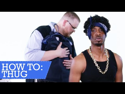 How To: Be A Thug