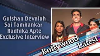 Gulshan devaiah-sai tamhankar-radhika apte's fun interview on 'hunterrr'