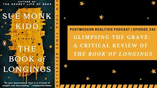A Critical Review of the Book of Longings by Sue Monk Kidd (Postmodern Realities Podcast)