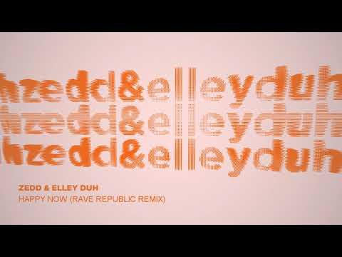 Zedd & Elley Duh - Happy Now (Rave Republic Remix)