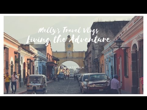 "Melly""s Travel Vlogs ARRIVING TO GUATEMALA"