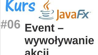 JavaFx kurs od podstaw - Event - wywoływanie akcji #6