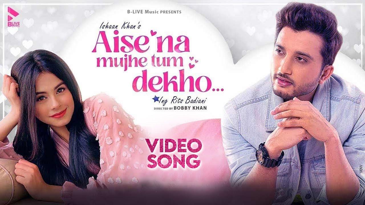 Aise Na Mujhe Tum Dekho Ishaan Khan Mp3 Hindi Song 2020 Free Download
