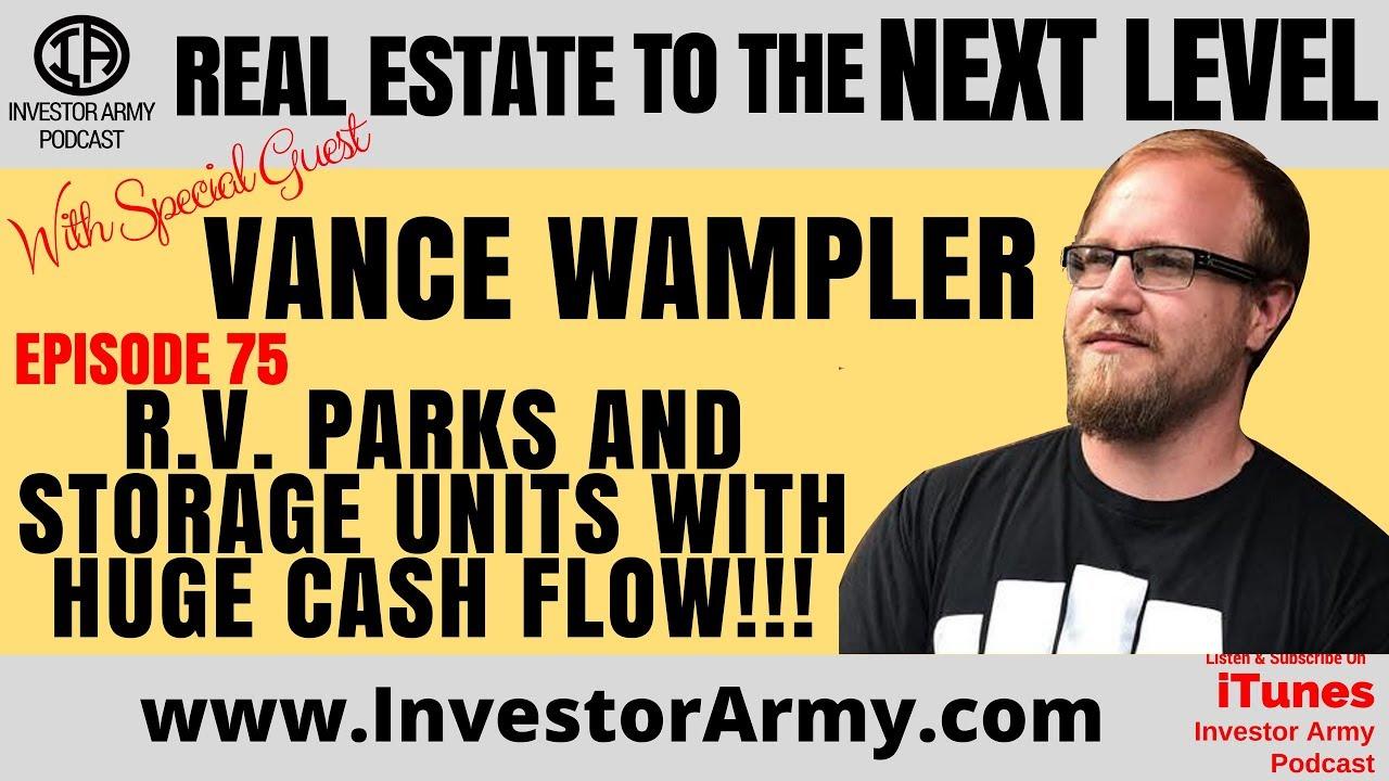 Vance Wampler - R.V.  Parks and Storage Units with HUGE CASH FLOW!!! EP 75