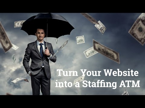Turn Your Website into a Staffing ATM