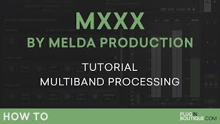 MXXX by Melda Production | Multi-band Processing | Part 3