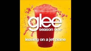 Glee - Leaving On A Jet Plane (DOWNLOAD MP3+LYRICS)