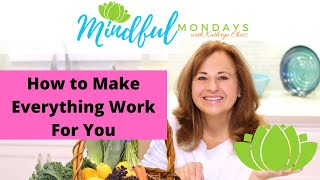 How to Make Everything Work For You