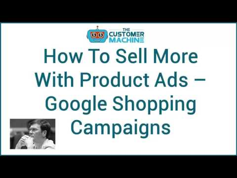 Sell More With Product Ads – Google Shopping Campaigns | #TheCustomerMachine - Episode 16