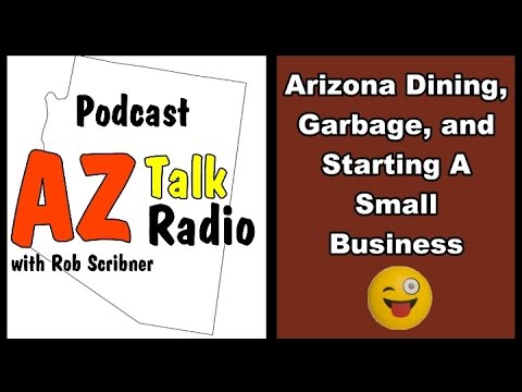 Arizona Dining, Garbage & Starting A New Business | Arizona Talk Radio Ep.10 #arizona