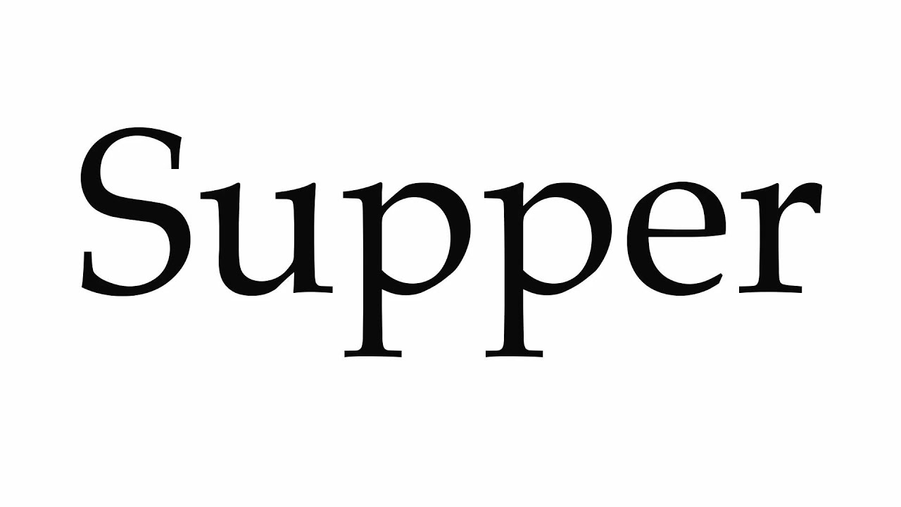 How to Pronounce Supper