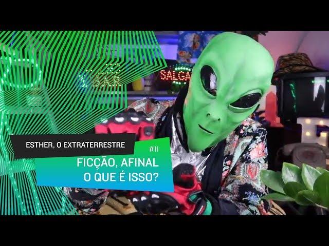Esther, o Extraterrestre - Ficção, afinal o que é isso? Realidade, Ficção e Dualidade na Terra #11
