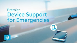 AT&T Premier Device Support for Emergencies
