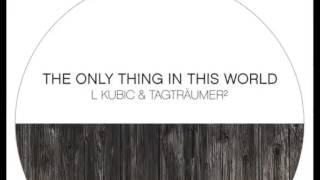 L Kubic & Tagträumer² - The Only Thing In This World (Original Mix)