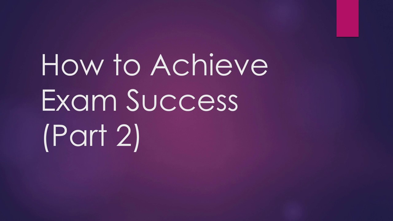 how to achieve success in examinations How to achieve success in examination shah junaid & imran imranudas@yahoocom shahjunaid_nsr@yahoocom slide 2: for success in exam expert suggest below three steps planning preparation.