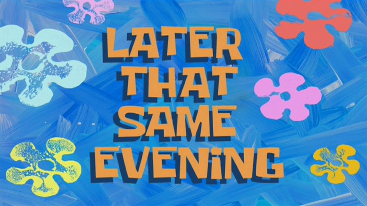 Later That Same Evening Spongebob Time Card 35 Youtube