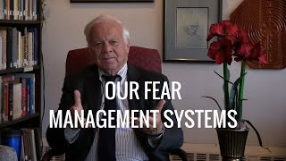 Our Fear Management Systems. Presented by James Hollis, Ph.D.