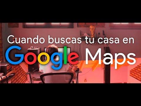 Cuando buscas tu casa en Google Maps