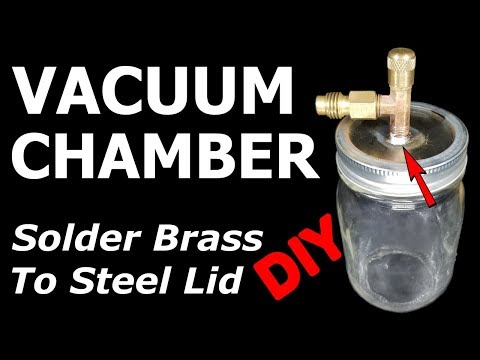 How To Make DIY Vacuum Chamber Solder Brass To Steel