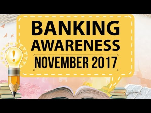 Banking Awareness November 2017 for IBPS PO Mains 2017 , RBI Grade B 2018 and SBI PO 2018