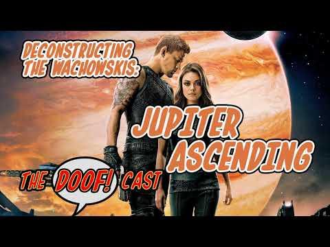Doofcast #22 - Deconstructing The Wachowskis: JUPITER ASCENDING