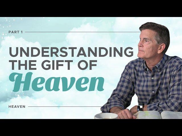 God's Promise of Heaven - Heaven - Chip Ingram