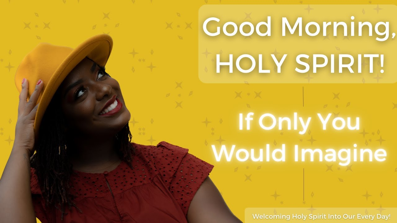 Good Morning, Holy Spirit! | If Only You Would Imagine