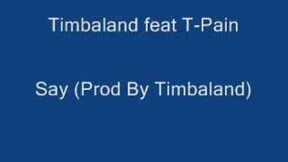 Timbaland feat T-Pain - Say (Prod By Timbaland)