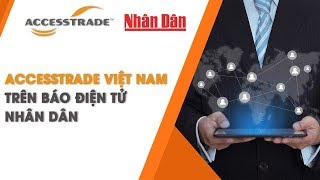 ACCESSTRADE Vietnam trên báo điện tử Nhân Dân | ACCESSTRADE Vietnam