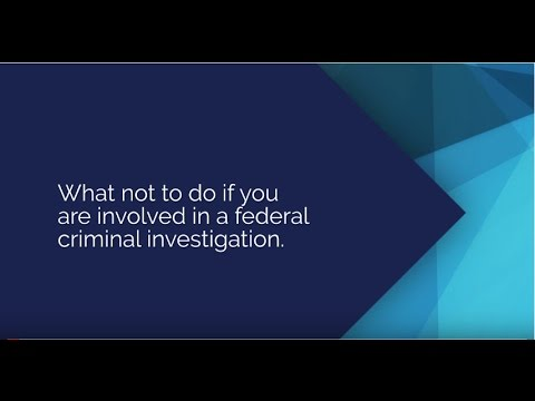 What Not to Do If You Are Involved in a Federal Criminal Investigation KaiserDillon PLLC