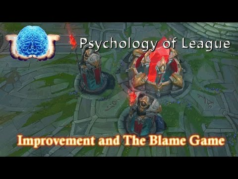 Psychology of League: How to Improve and The Blame Game