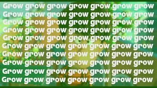 Let It Grow but every grow is repeated by how many were said before it