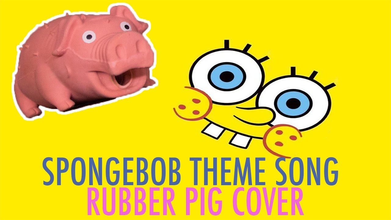 Spongebob Squarepants Theme Song Rubber Pig Cover by BeatThePig