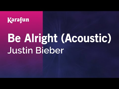 Karaoke Be Alright (Acoustic) - Justin Bieber *