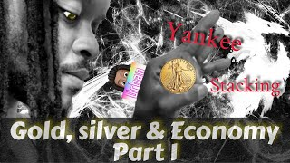 Gold, silver, and the economy w/ yankee stacking part 1