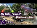 Ark Survival Evolved - The Centre - Episode 12 (Megalosaurus tame not as smooth as we'd like)