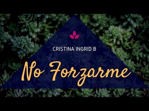 NO FORZARME Con Las Afirmaciones- Cristina Ingrid B-