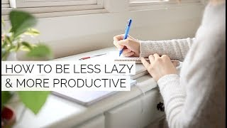 7 PRODUCTIVITY HACKS | How to Be Less Lazy & More Productive