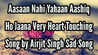 Aasaan Nahi Yahaan Aashiq Ho Jaana Very Heart Touching Song lyrics by Arijit Singh