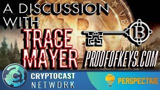 Perspective # 12 - A discussion with Trace Mayer about ProofOfKeys.com